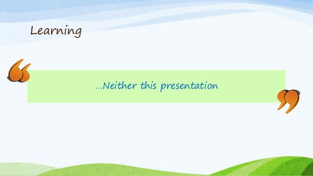 Learning …Neither this presentation