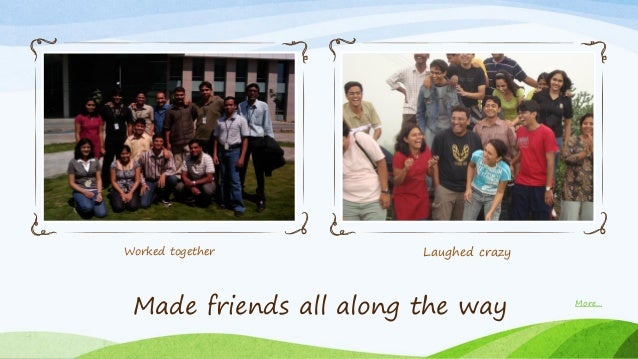 Worked together Laughed crazy Made friends all along the way More…