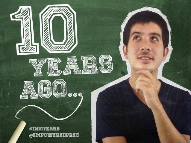 10YEARS@EMPOWEREDPRES#IN10YEARSago...