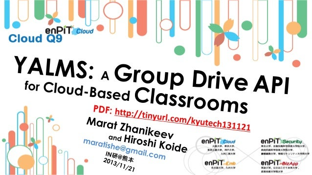 .  .  YALMS Basics  M.Zhanikeev, H.Koide -- maratishe@gmail.com --  YALMS: A Group Drive API for Cloud-Based Classrooms --...