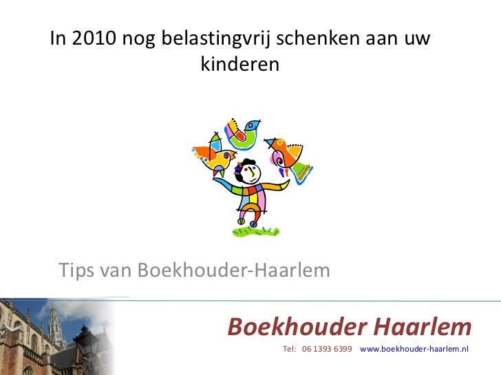 In 2010 nog belastingvrij schenken aan uw kinderen Tips van Boekhouder-Haarlem