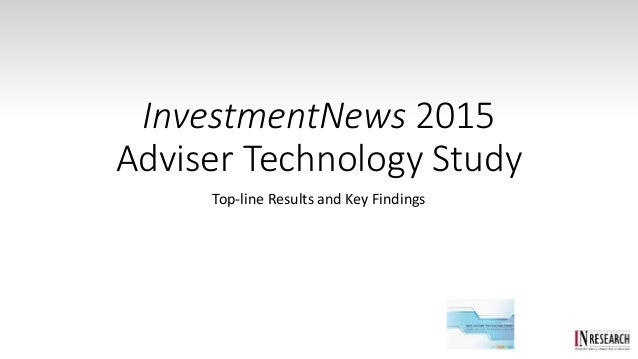 InvestmentNews 2015 Adviser Technology Study Top-line Results and Key Findings