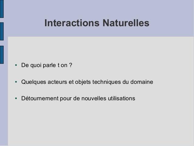 Interactions Naturelles  ●  De quoi parle t on ?  ●  Quelques acteurs et objets techniques du domaine  ●  Détournement pou...