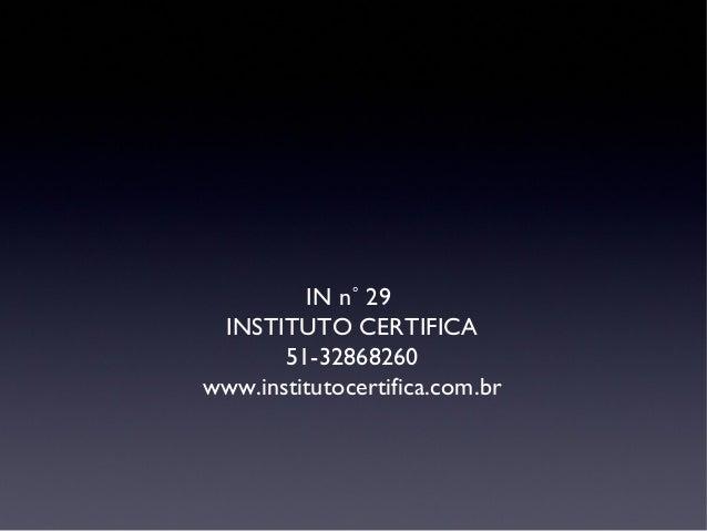 IN n˚ 29 INSTITUTO CERTIFICA 51-32868260 www.institutocertifica.com.br