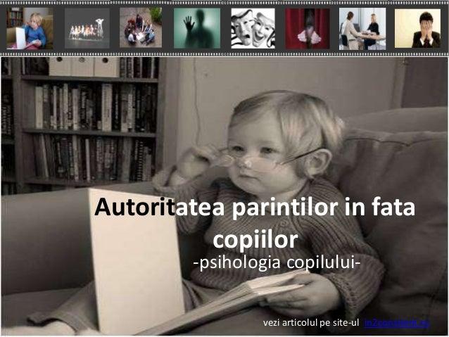 Autoritatea parintilor in fata copiilor -psihologia copilului-  Psihoterapie de cuplu si familie  vezi articolulhttp://in2...