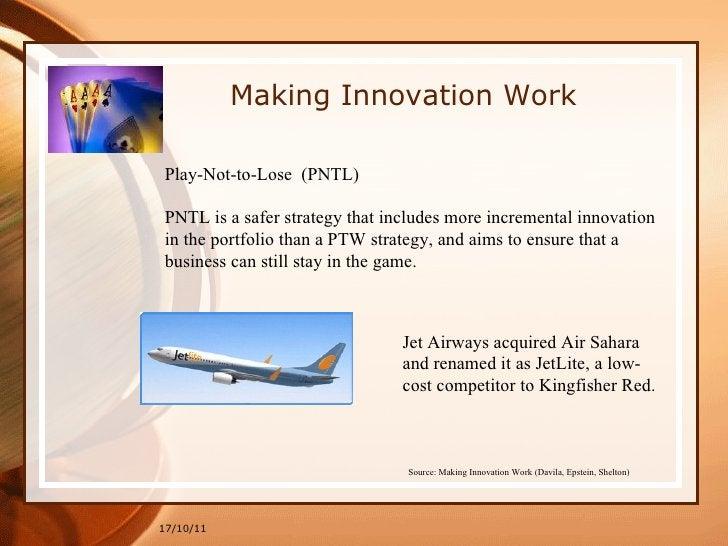 Making Innovation Work 17/10/11 Source: Making Innovation Work (Davila, Epstein, Shelton)   Play-Not-to-Lose  (PNTL) PNTL ...