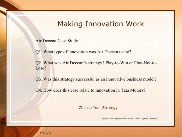 Making Innovation Work 17/10/11 Source: Making Innovation Work (Davila, Epstein, Shelton)   Choose Your Strategy Air Decca...