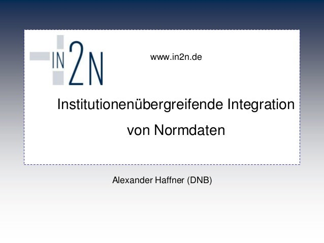 www.in2n.deInstitutionenübergreifende Integration           von Normdaten        Alexander Haffner (DNB)