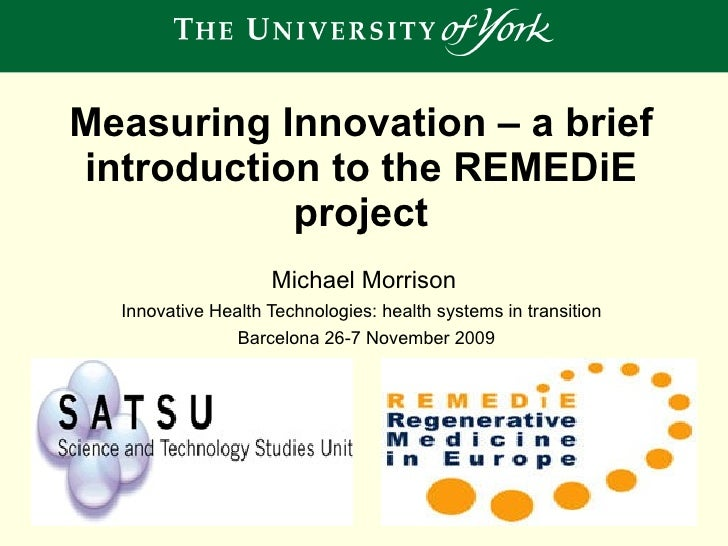 Measuring Innovation – a brief introduction to the REMEDiE project Michael Morrison Innovative Health Technologies: health...