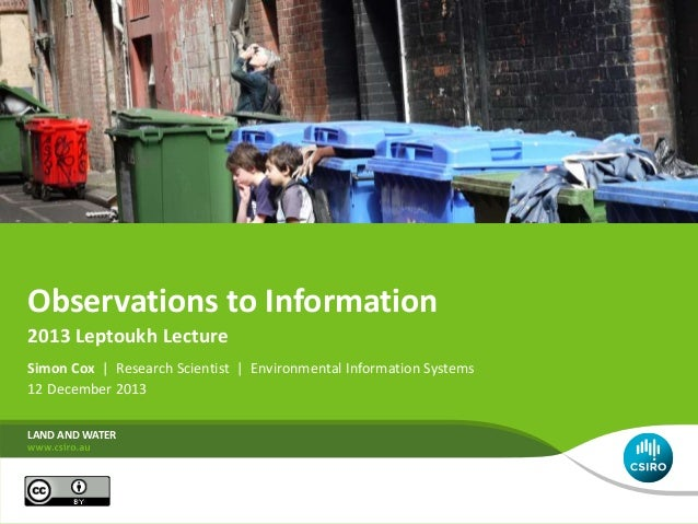 Observations to Information Simon Cox | Research Scientist | Environmental Information Systems 12 December 2013 LAND AND W...