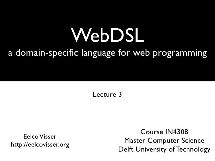 WebDSLa domain-specific language for web programming                          Lecture 3                                    ...
