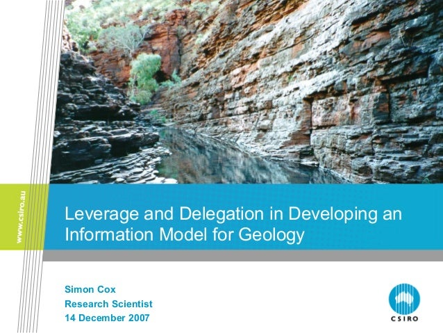 Leverage and Delegation in Developing an Information Model for Geology Simon Cox Research Scientist 14 December 2007