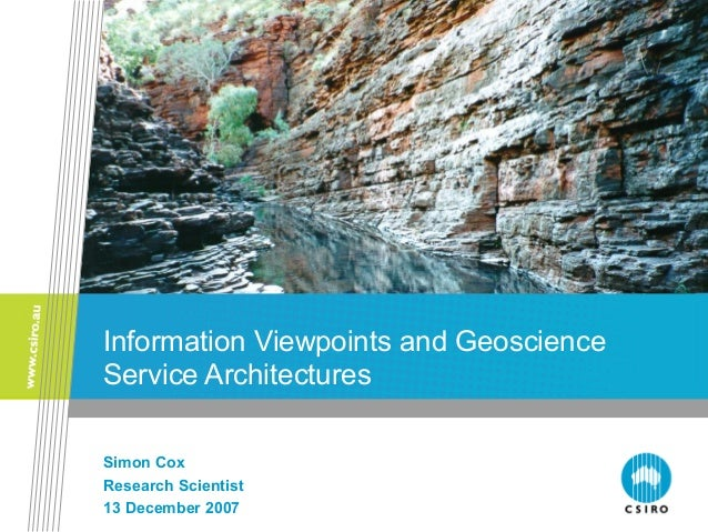 Information Viewpoints and Geoscience Service Architectures Simon Cox Research Scientist 13 December 2007