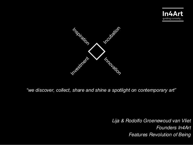 "Lija & Rodolfo Groenewoud van Vliet Founders In4Art Features Revolution of Being ""we discover, collect, share and shine a ..."