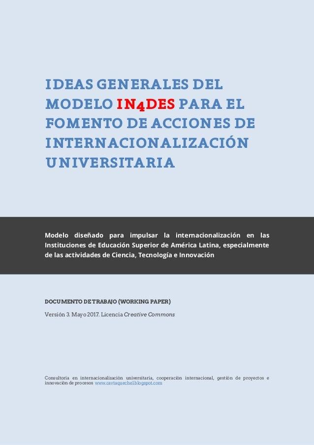 1 Univercyt IDEAS GENERALES DEL MODELO IN4DES PARA EL FOMENTO DE ACCIONES DE INTERNACIONALIZACIÓN UNIVERSITARIA Modelo dis...