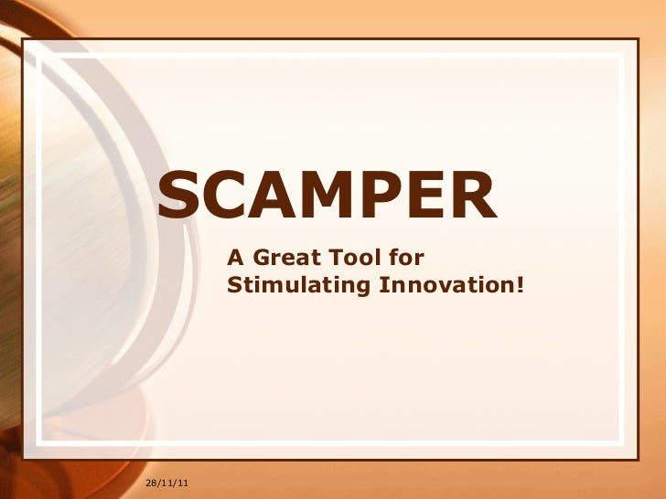SCAMPER A Great Tool for  Stimulating Innovation! 28/11/11