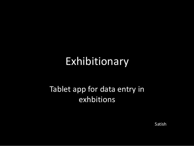 ExhibitionaryTablet app for data entry in        exhbitions                               Satish