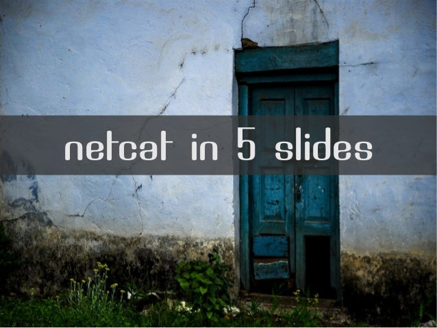 netcat in 5 slides