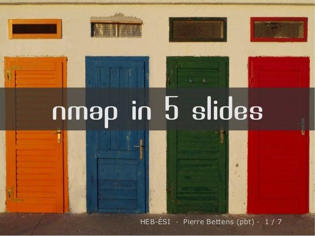 nmap in 5 slides HEB-ÉSI · Pierre Bettens (pbt) · 1 / 7