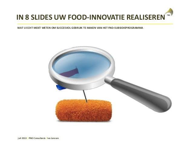 juli 2013 | PNO Consultants I Ivo Janssen WAT U ECHT MOET WETEN OM SUCCESVOL GEBRUIK TE MAKEN VAN HET FND-SUBSIDIEPROGRAMM...
