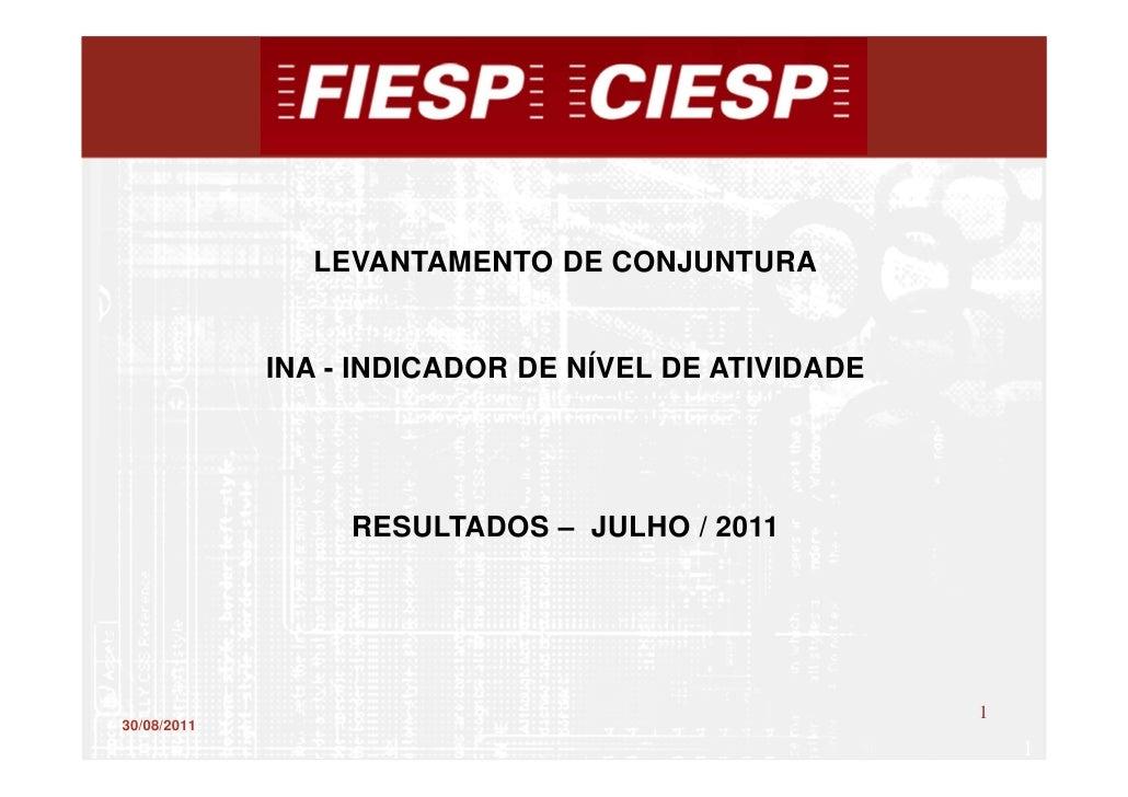 LEVANTAMENTO DE CONJUNTURA             INA - INDICADOR DE NÍVEL DE ATIVIDADE                  RESULTADOS – JULHO / 2011   ...