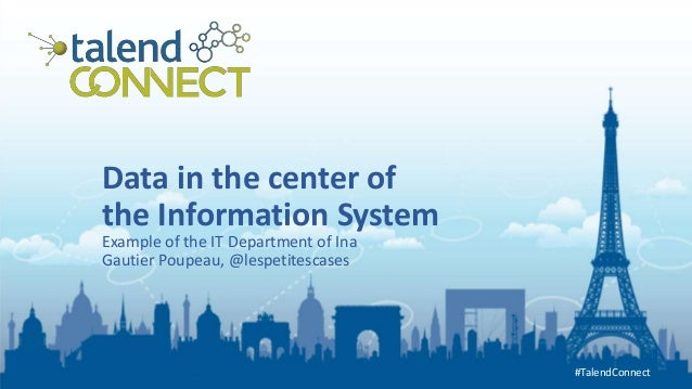 #TalendConnect #TalendConnect Data in the center of the Information System Example of the IT Department of Ina Gautier Pou...