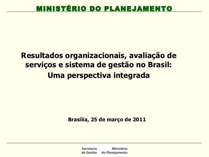 Resultados organizacionais, avaliação de serviços e sistema de gestão no Brasil: Uma perspectiva integrada MINISTÉRIO DO P...