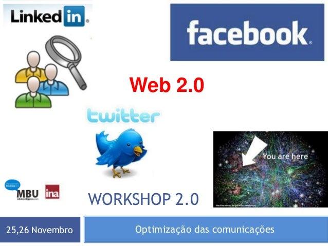 Optimização das comunicações25,26 Novembro WORKSHOP 2.0 Web 2.0