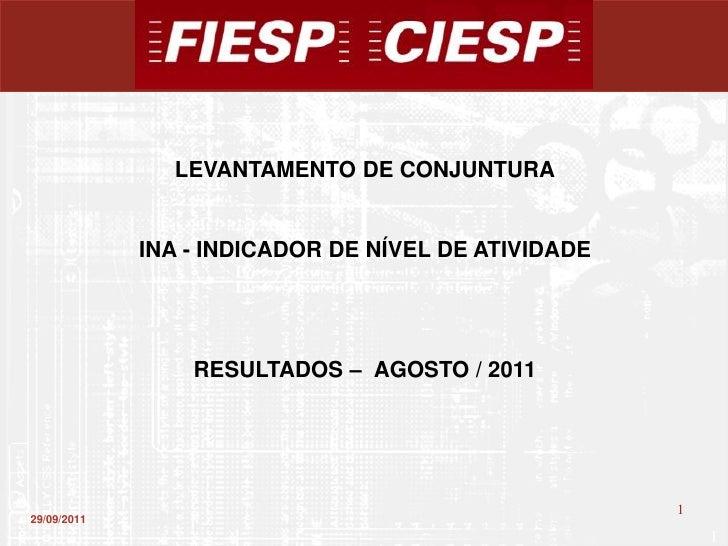 LEVANTAMENTO DE CONJUNTURA             INA - INDICADOR DE NÍVEL DE ATIVIDADE                 RESULTADOS – AGOSTO / 2011   ...