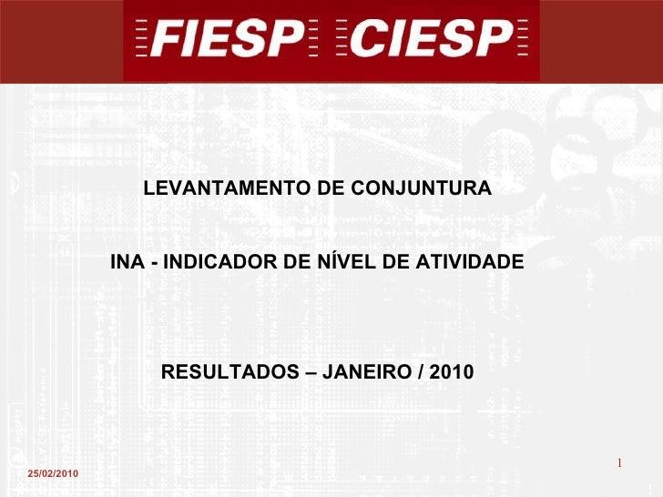 25/02/2010 LEVANTAMENTO DE CONJUNTURA INA - INDICADOR DE NÍVEL DE ATIVIDADE RESULTADOS – JANEIRO / 2010