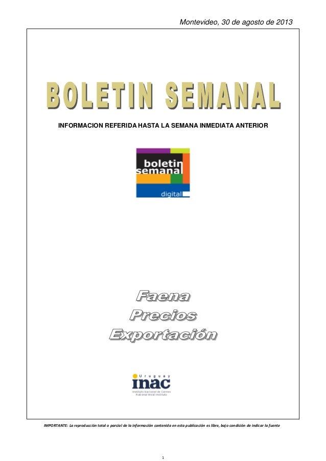 INFORMACION REFERIDA HASTA LA SEMANA INMEDIATA ANTERIOR Montevideo, 30 de agosto de 2013 IMPORTANTE:Lareproduccióntotal...