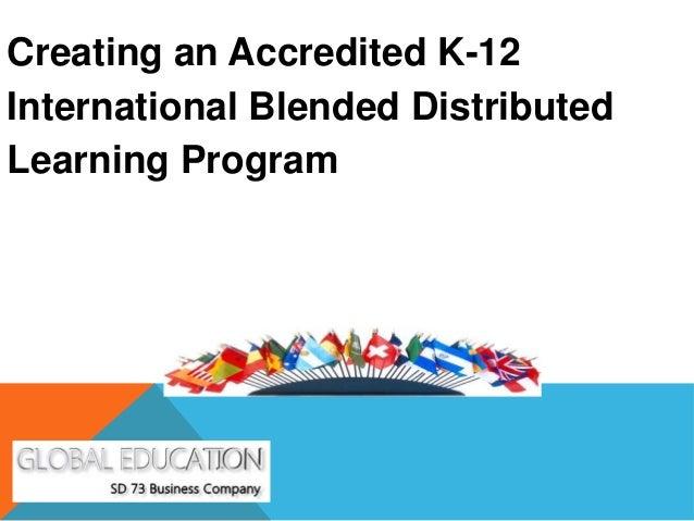 Creating an Accredited K-12International Blended DistributedLearning Program
