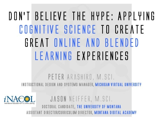 Don't Believe the Hype: Applying Cognitive Science to Create Great Online and Blended Learning Experiences  PeterArashiro,...