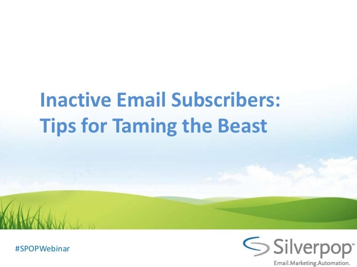 Inactive Email Subscribers:     Tips for Taming the Beast#SPOPWebinar