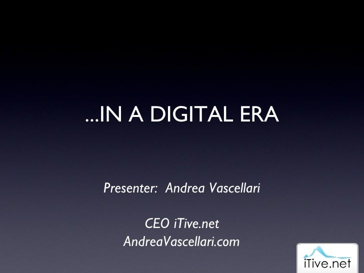 ...IN A DIGITAL ERA Presenter:  Andrea Vascellari CEO iTive.net AndreaVascellari.com