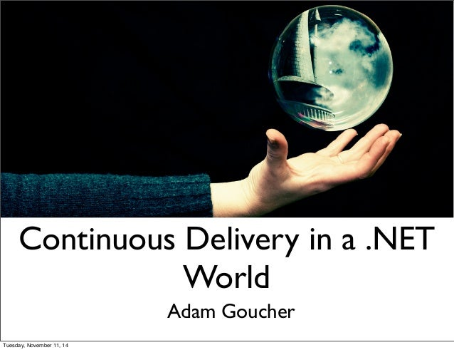 Continuous Delivery in a .NET  World  Adam Goucher  Tuesday, November 11, 14