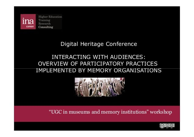 Digital Heritage Conference INTERACTING WITH AUDIENCES: OVERVIEW OF PARTICIPATORY PRACTICES IMPLEMENTED BY MEMORY ORGANISA...
