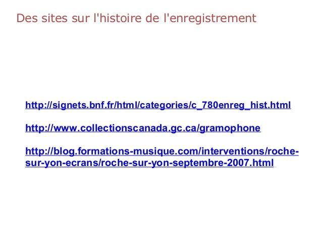 Des sites sur l'histoire de l'enregistrement http://signets.bnf.fr/html/categories/c_780enreg_hist.html http://www.collect...