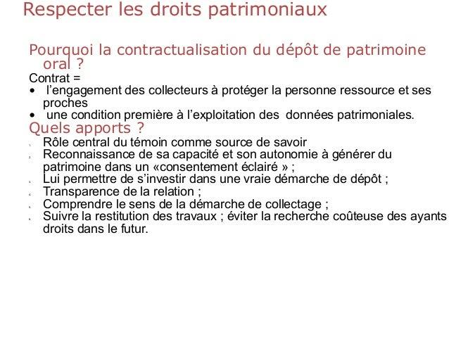 Respecter les droits patrimoniaux Pourquoi la contractualisation du dépôt de patrimoine oral ? Contrat = • l'engagement de...