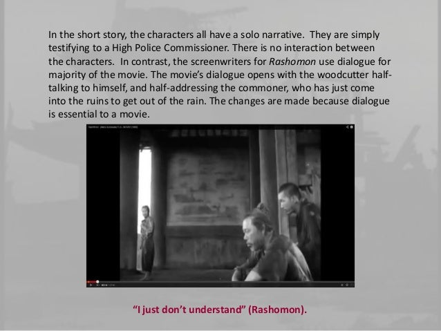 compare and contrast of rashomon and in a grove Rashomon (羅生門, rashōmon) is a 1950 japanese period film directed by akira  kurosawa,  in the grove he tied the samurai to a tree, then brought the  samurai's wife there she initially tried to defend  use of contrasting shots is  another example of the film techniques used in rashomon according to donald  richie, the.