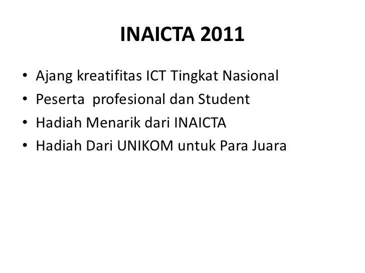INAICTA 2011<br />Ajangkreatifitas ICT Tingkat Nasional<br />Pesertaprofesionaldan Student<br />HadiahMenarikdari INAICTA<...
