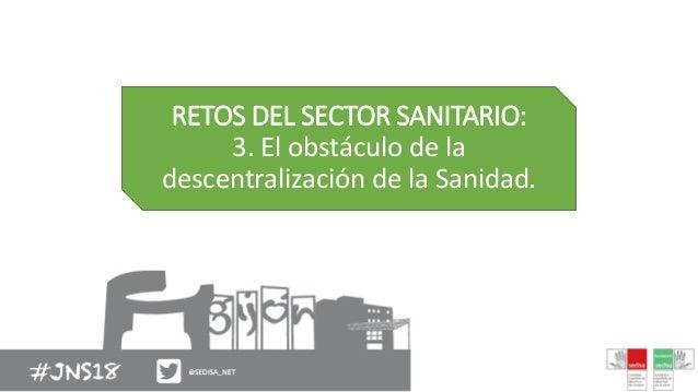 RETOS DEL SECTOR SANITARIO: 3. El obstáculo de la descentralización de la Sanidad.
