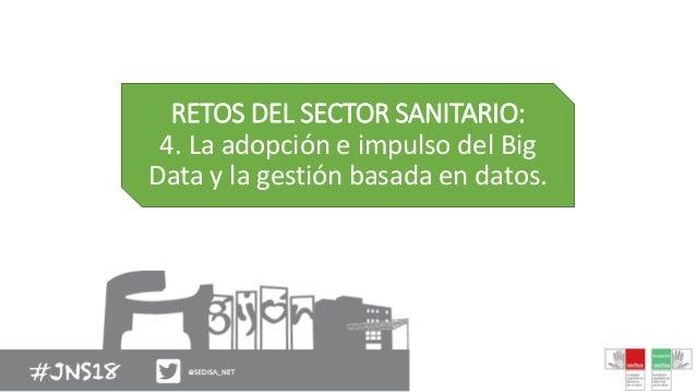 RETOS DEL SECTOR SANITARIO: 4. La adopción e impulso del Big Data y la gestión basada en datos.