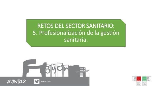 RETOS DEL SECTOR SANITARIO: 5. Profesionalización de la gestión sanitaria.