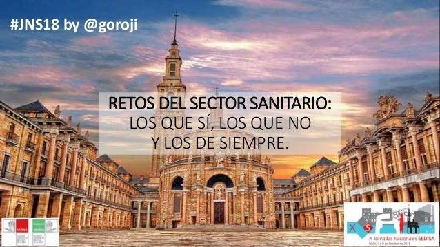 Título#JNS18 by @goroji RETOS DEL SECTOR SANITARIO: LOS QUE SÍ, LOS QUE NO Y LOS DE SIEMPRE.