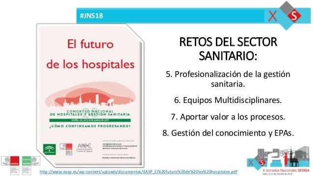 http://www.easp.es/wp-content/uploads/documentos/EASP_El%20futuro%20de%20los%20hospitales.pdf 5. Profesionalización de la ...