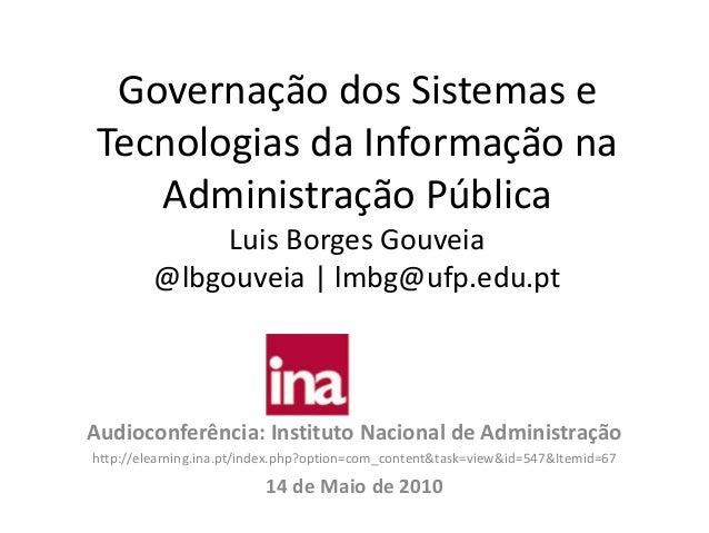 Governação dos Sistemas e Tecnologias da Informação na Administração Pública Luis Borges Gouveia @lbgouveia | lmbg@ufp.edu...