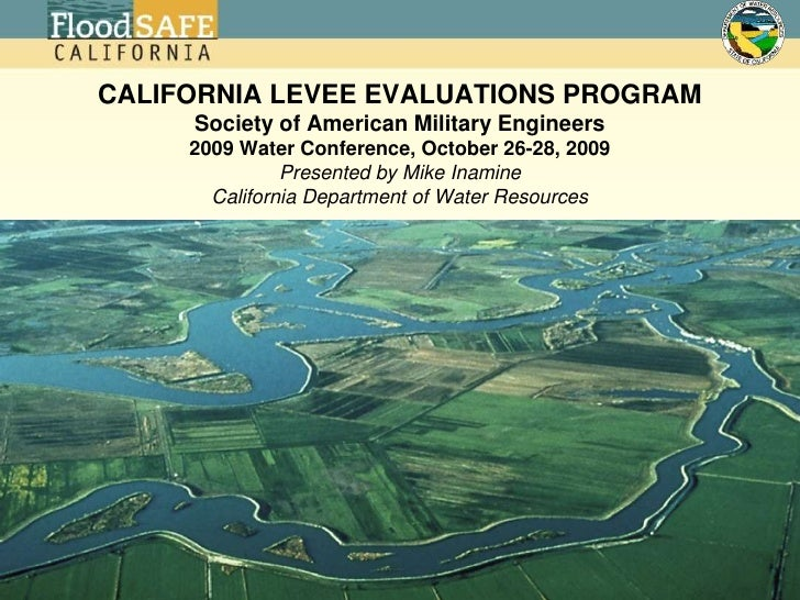 CALIFORNIA LEVEE EVALUATIONS PROGRAMSociety of American Military Engineers2009 Water Conference, October 26-28, 2009Presen...
