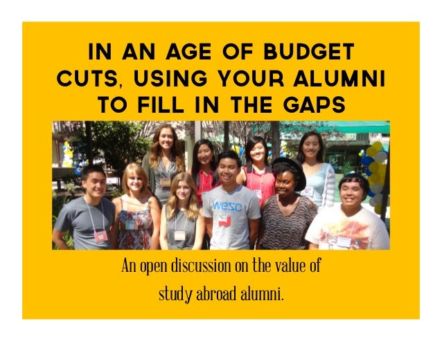 In An Age of BudgetCuts, Using Your Alumni   To Fill in the Gaps    An open discussion on the value of          study abro...