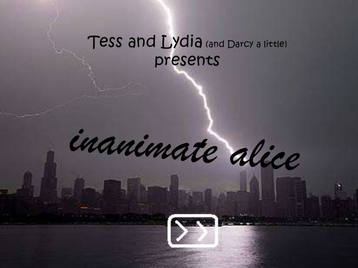 Tess and Lydia (and Darcy a little) <br />presents<br />inanimate alice<br />